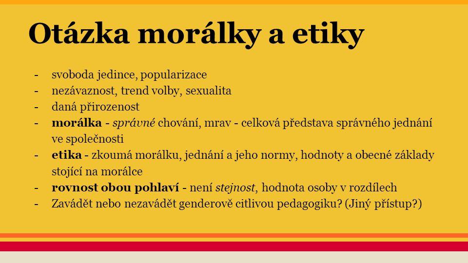 Otázka morálky a etiky -svoboda jedince, popularizace -nezávaznost, trend volby, sexualita -daná přirozenost -morálka - správné chování, mrav - celkov