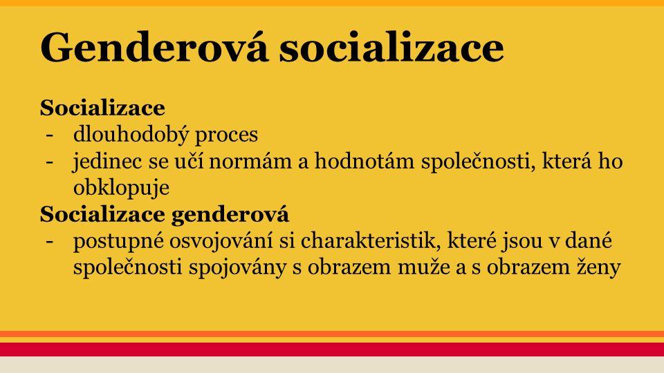 Genderová socializace Socializace -dlouhodobý proces -jedinec se učí normám a hodnotám společnosti, která ho obklopuje Socializace genderová -postupné
