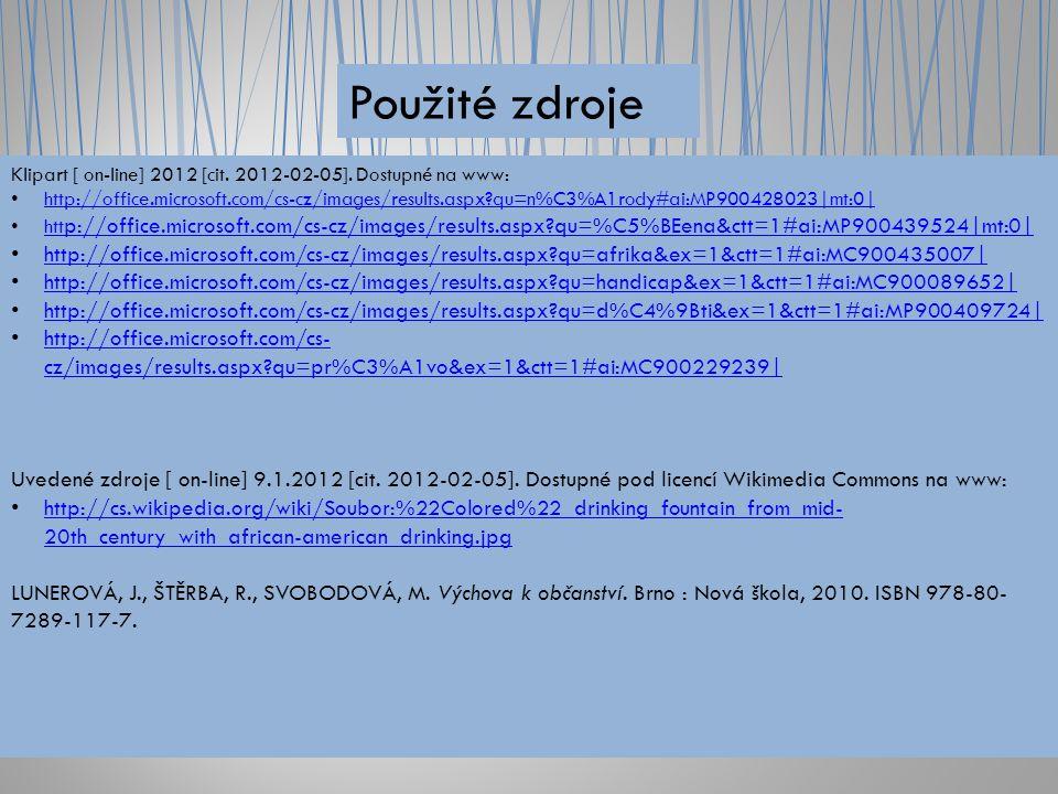 Použité zdroje Klipart [ on-line] 2012 [cit. 2012-02-05]. Dostupné na www: http://office.microsoft.com/cs-cz/images/results.aspx?qu=n%C3%A1rody#ai:MP9
