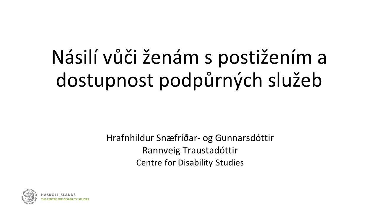 Nedávné studie na Islandu 1.Násilí vůči ženám s postižením, pro islandské Ministersto práce a sociálních věcí 1.Přístup ke službám specializované podpory pro ženy s postižením, které byly vystaveny formám násilí