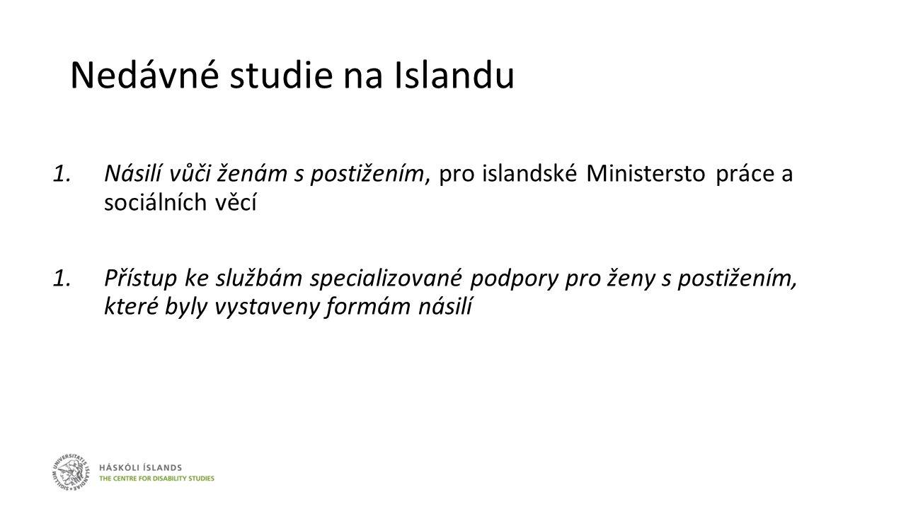 Nedávné studie na Islandu 1.Násilí vůči ženám s postižením, pro islandské Ministersto práce a sociálních věcí 1.Přístup ke službám specializované podp