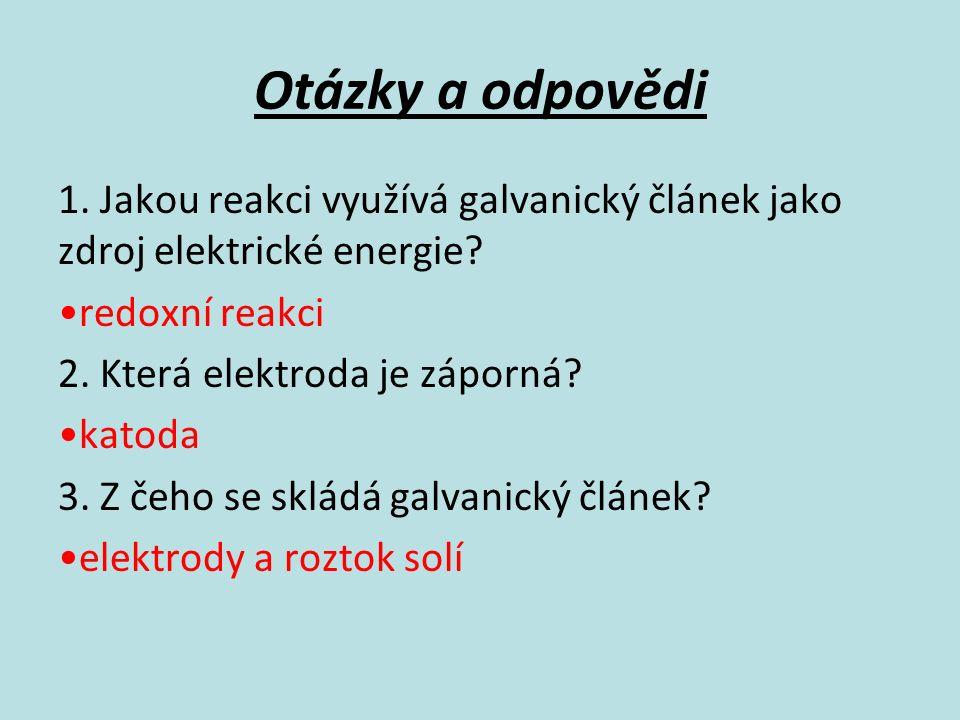 Otázky a odpovědi 1. Jakou reakci využívá galvanický článek jako zdroj elektrické energie.