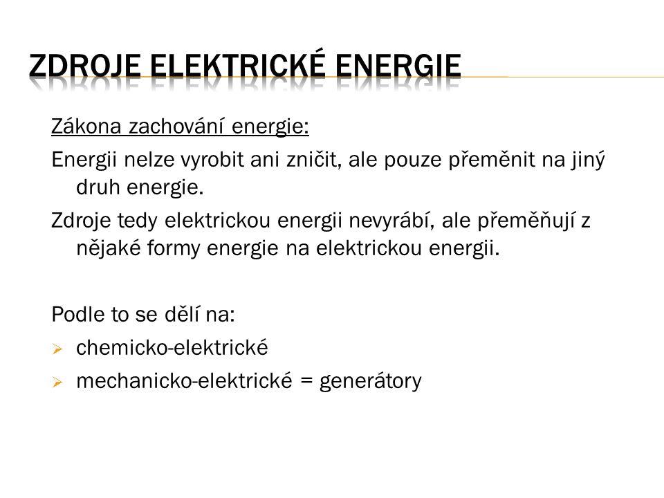 Zákona zachování energie: Energii nelze vyrobit ani zničit, ale pouze přeměnit na jiný druh energie. Zdroje tedy elektrickou energii nevyrábí, ale pře