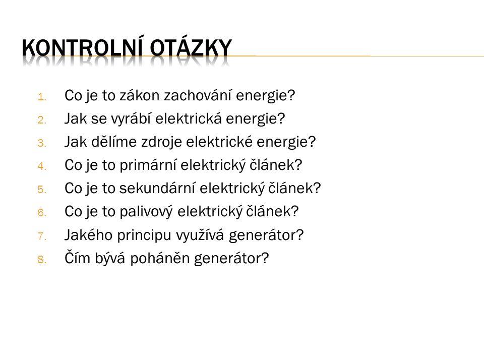 1. Co je to zákon zachování energie? 2. Jak se vyrábí elektrická energie? 3. Jak dělíme zdroje elektrické energie? 4. Co je to primární elektrický člá