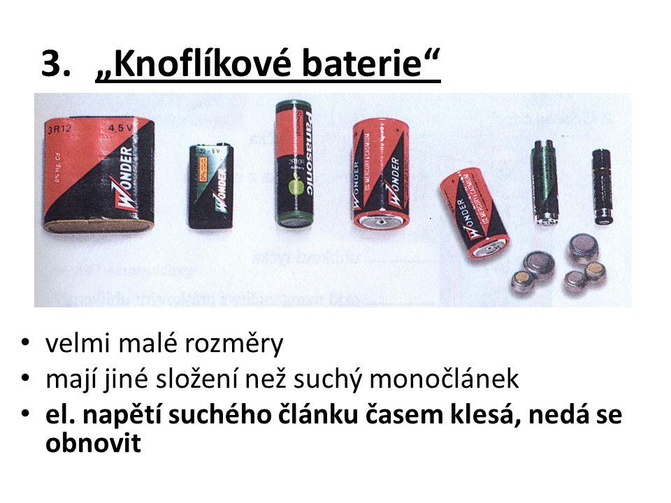 """3.""""Knoflíkové baterie velmi malé rozměry mají jiné složení než suchý monočlánek el."""