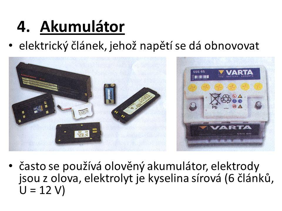 4.Akumulátor elektrický článek, jehož napětí se dá obnovovat často se používá olověný akumulátor, elektrody jsou z olova, elektrolyt je kyselina sírová (6 článků, U = 12 V)
