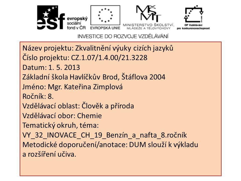 Název projektu: Zkvalitnění výuky cizích jazyků Číslo projektu: CZ.1.07/1.4.00/21.3228 Datum: 1. 5. 2013 Základní škola Havlíčkův Brod, Štáflova 2004