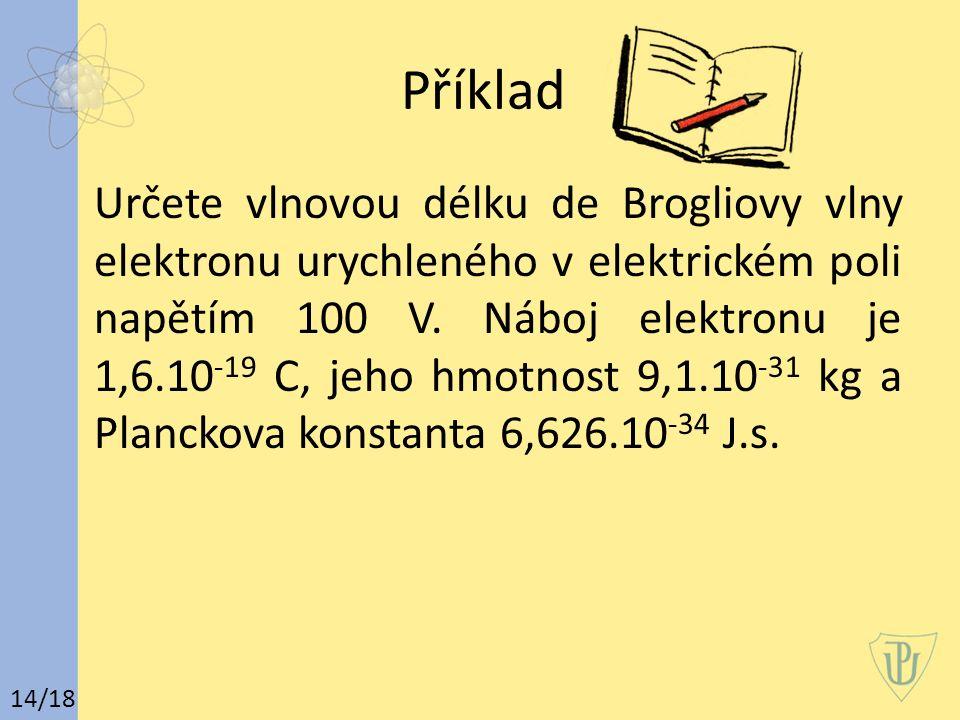 Příklad Určete vlnovou délku de Brogliovy vlny elektronu urychleného v elektrickém poli napětím 100 V.