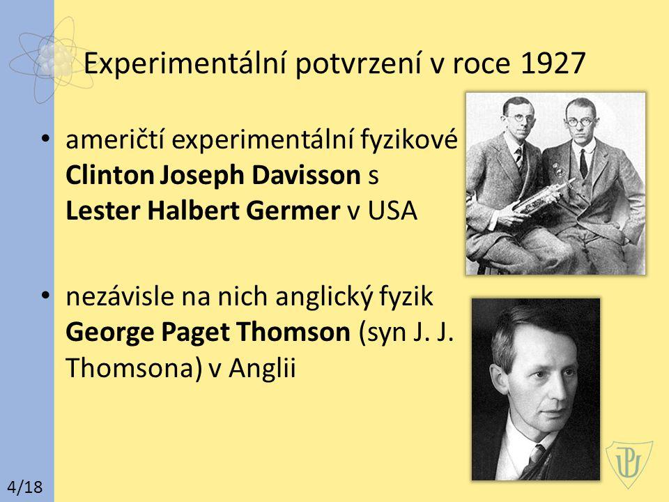 Experimentální potvrzení v roce 1927 američtí experimentální fyzikové Clinton Joseph Davisson s Lester Halbert Germer v USA nezávisle na nich anglický fyzik George Paget Thomson (syn J.