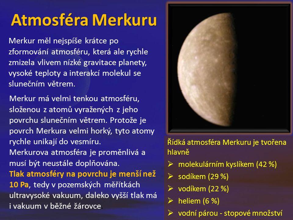Atmosféra Merkuru Merkur měl nejspíše krátce po zformování atmosféru, která ale rychle zmizela vlivem nízké gravitace planety, vysoké teploty a intera
