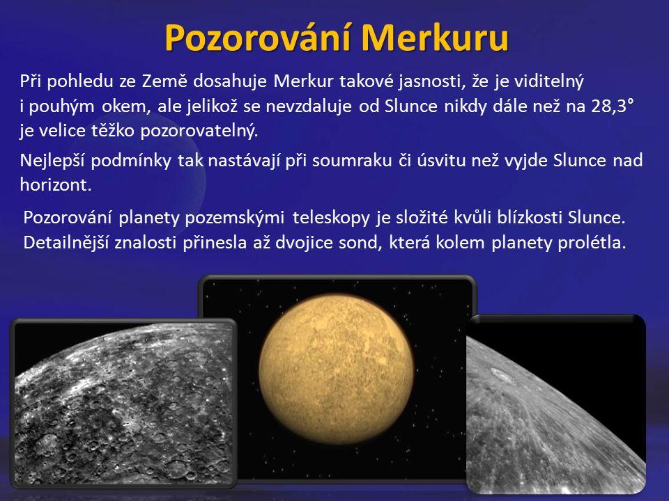Při pohledu ze Země dosahuje Merkur takové jasnosti, že je viditelný i pouhým okem, ale jelikož se nevzdaluje od Slunce nikdy dále než na 28,3° je velice těžko pozorovatelný.