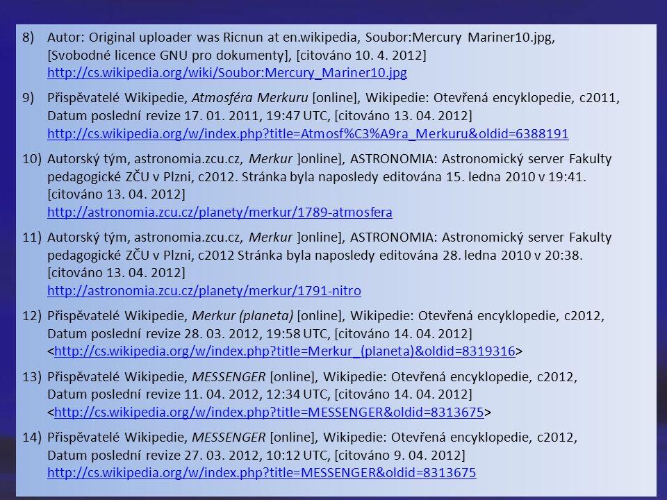 8)Autor: Original uploader was Ricnun at en.wikipedia, Soubor:Mercury Mariner10.jpg, [Svobodné licence GNU pro dokumenty], [citováno 10. 4. 2012] http