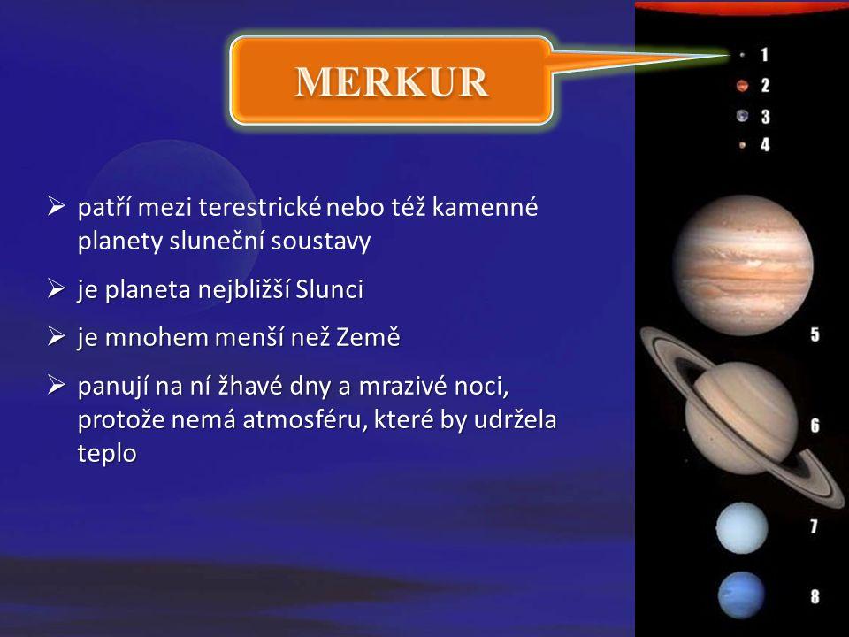  je nejbližší planetou ke Slunci  je nejmenší planetou ve Sluneční soustav  je planetou s nejstarším povrchem  je planetou s nejvyššími teplotními rozdíly  je planetou, která byla prozkoumána jako poslední MERKUR planeta mnoha extrémů Nedávné znovuzpracování snímků ze sondy Mariner 10.