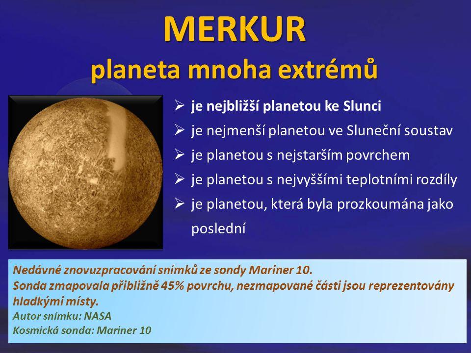  je nejbližší planetou ke Slunci  je nejmenší planetou ve Sluneční soustav  je planetou s nejstarším povrchem  je planetou s nejvyššími teplotními