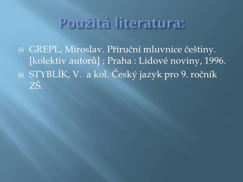  GREPL, Miroslav.Příruční mluvnice češtiny. [kolektiv autorů] ; Praha : Lidové noviny, 1996.