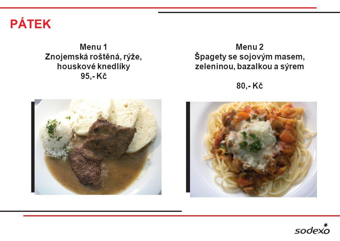 PÁTEK Menu 1 Znojemská roštěná, rýže, houskové knedlíky 95,- Kč Menu 2 Špagety se sojovým masem, zeleninou, bazalkou a sýrem 80,- Kč