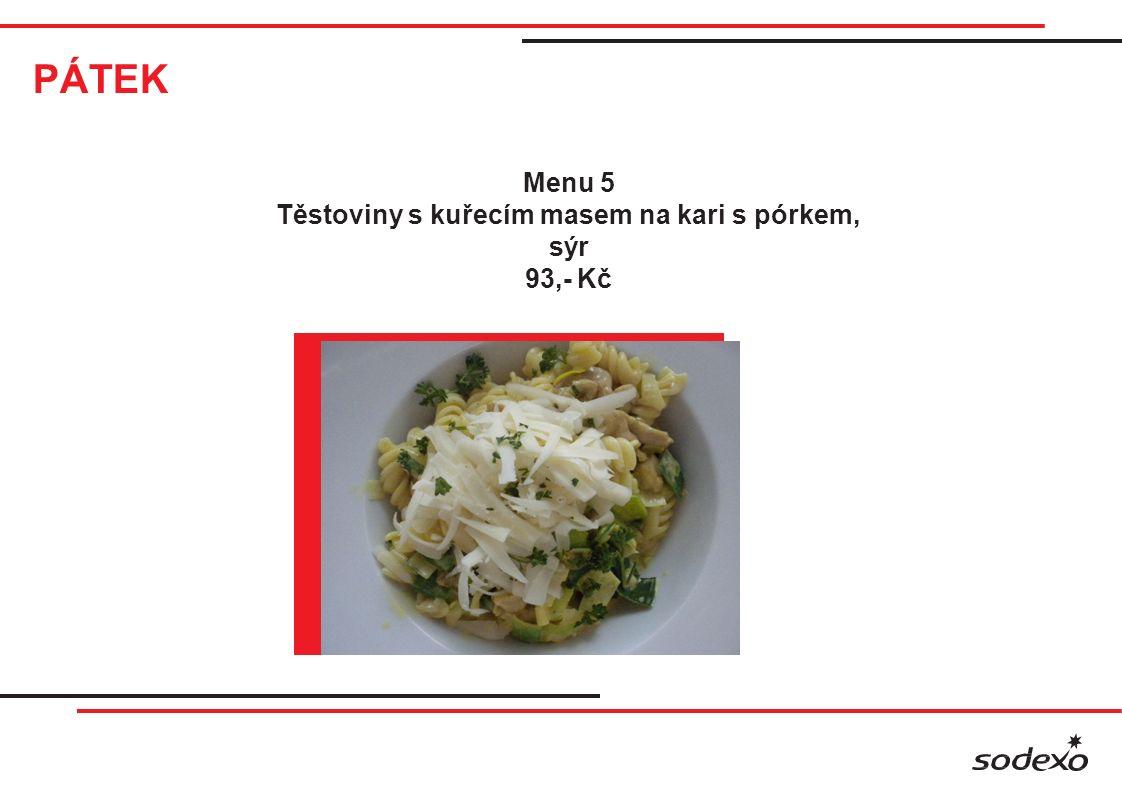PÁTEK Menu 5 Těstoviny s kuřecím masem na kari s pórkem, sýr 93,- Kč
