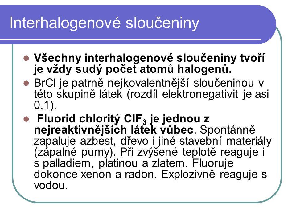 Interhalogenové sloučeniny Všechny interhalogenové sloučeniny tvoří je vždy sudý počet atomů halogenů.