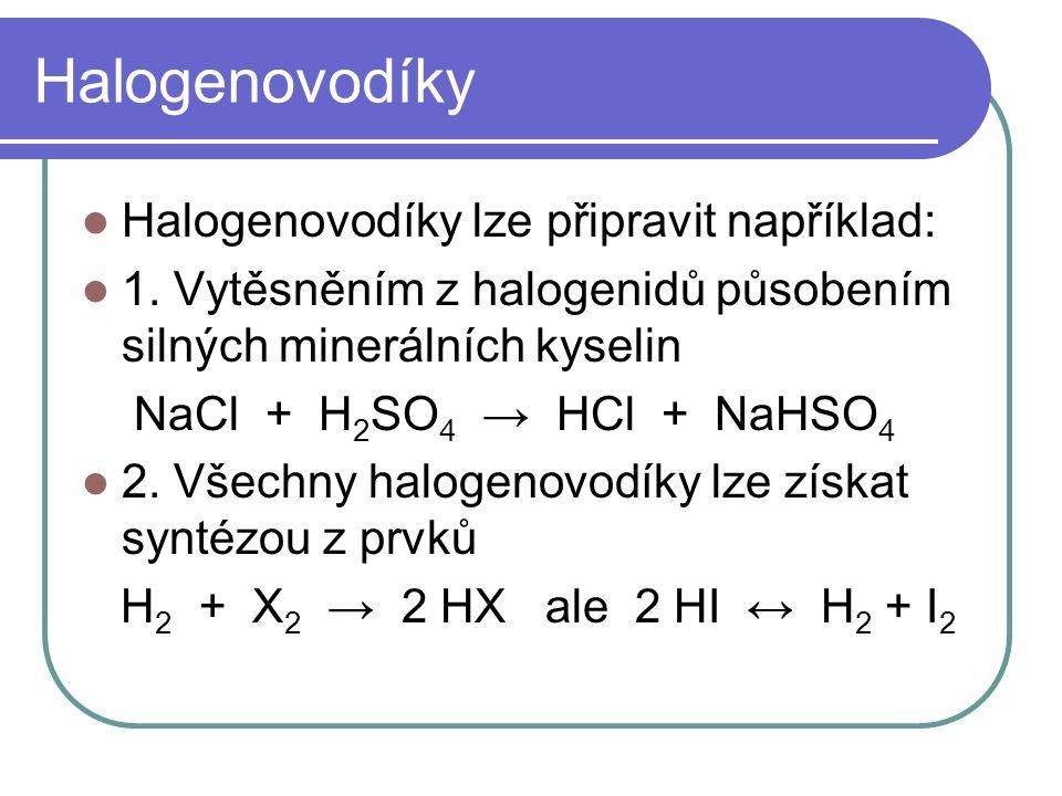 Halogenovodíky Halogenovodíky lze připravit například: 1.