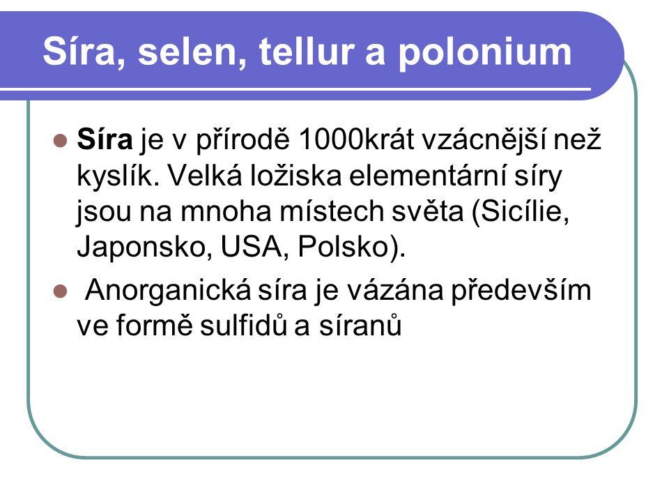 Síra, selen, tellur a polonium Síra je v přírodě 1000krát vzácnější než kyslík.