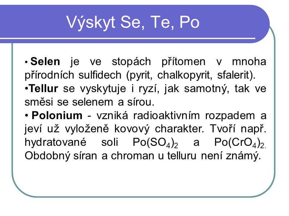 Výskyt Se, Te, Po Selen je ve stopách přítomen v mnoha přírodních sulfidech (pyrit, chalkopyrit, sfalerit).