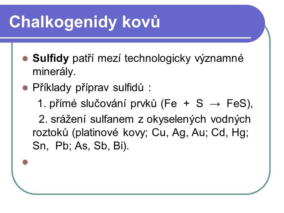 Chalkogenidy kovů Sulfidy patří mezí technologicky významné minerály.
