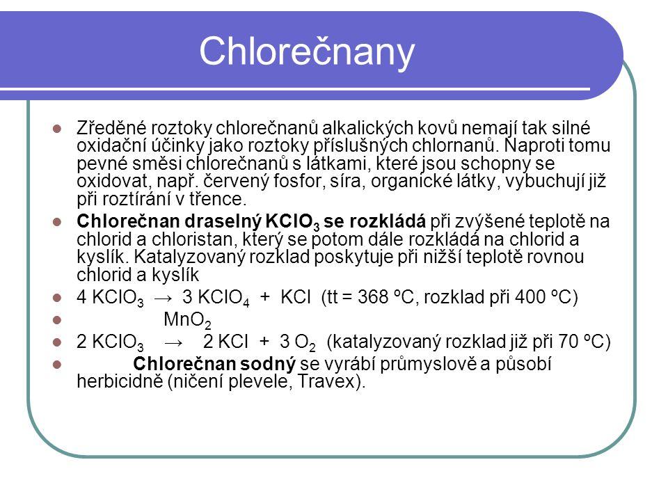 Chlorečnany Zředěné roztoky chlorečnanů alkalických kovů nemají tak silné oxidační účinky jako roztoky příslušných chlornanů.