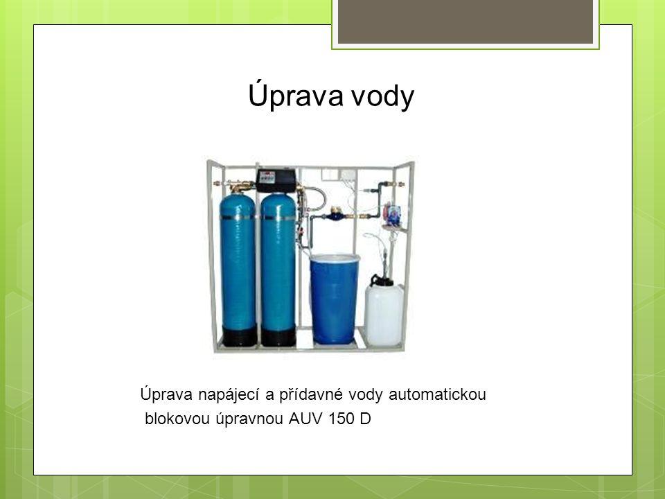 Úprava vody Úprava napájecí a přídavné vody automatickou blokovou úpravnou AUV 150 D