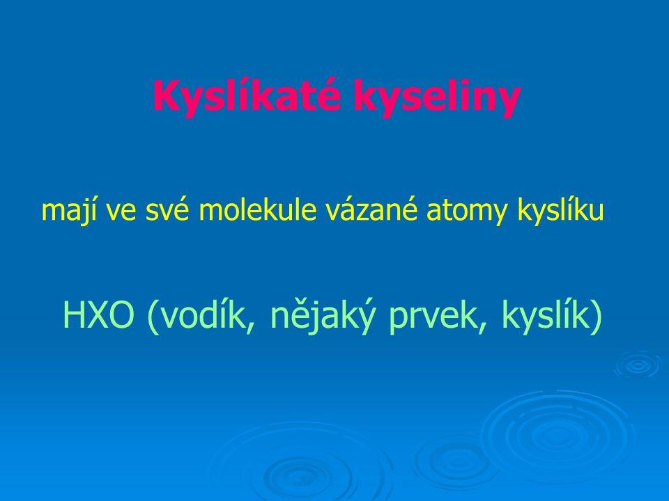 Kyslíkaté kyseliny mají ve své molekule vázané atomy kyslíku HXO (vodík, nějaký prvek, kyslík)
