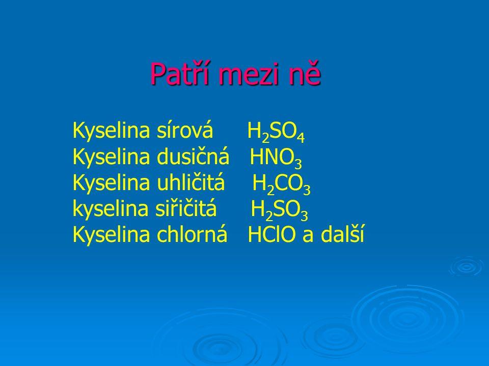 Patří mezi ně Kyselina sírová H 2 SO 4 Kyselina dusičná HNO 3 Kyselina uhličitá H 2 CO 3 kyselina siřičitá H 2 SO 3 Kyselina chlorná HClO a další