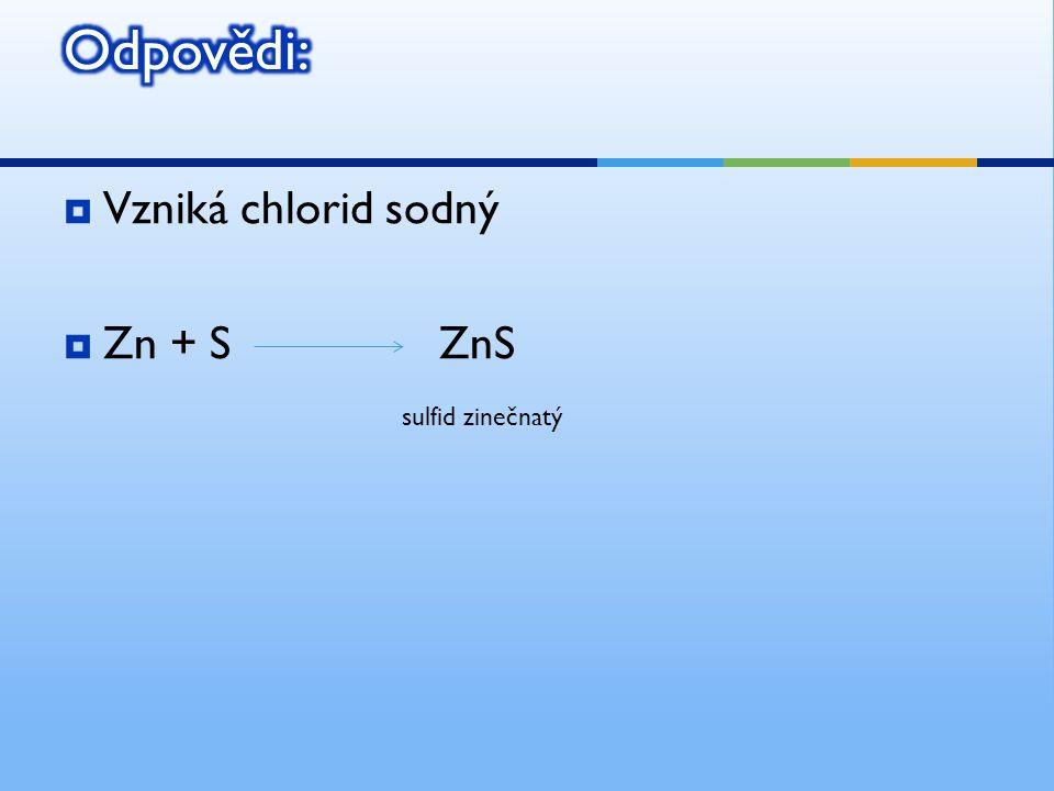  Vzniká chlorid sodný  Zn + S ZnS sulfid zinečnatý