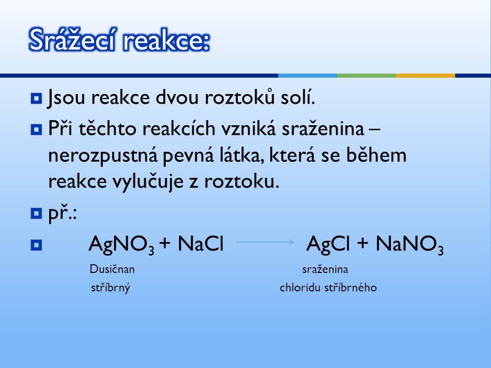  Jsou reakce dvou roztoků solí.
