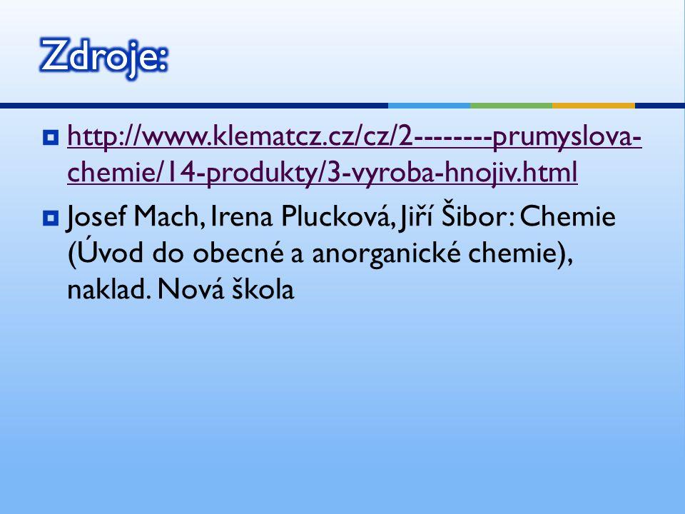  http://www.klematcz.cz/cz/2--------prumyslova- chemie/14-produkty/3-vyroba-hnojiv.html http://www.klematcz.cz/cz/2--------prumyslova- chemie/14-produkty/3-vyroba-hnojiv.html  Josef Mach, Irena Plucková, Jiří Šibor: Chemie (Úvod do obecné a anorganické chemie), naklad.