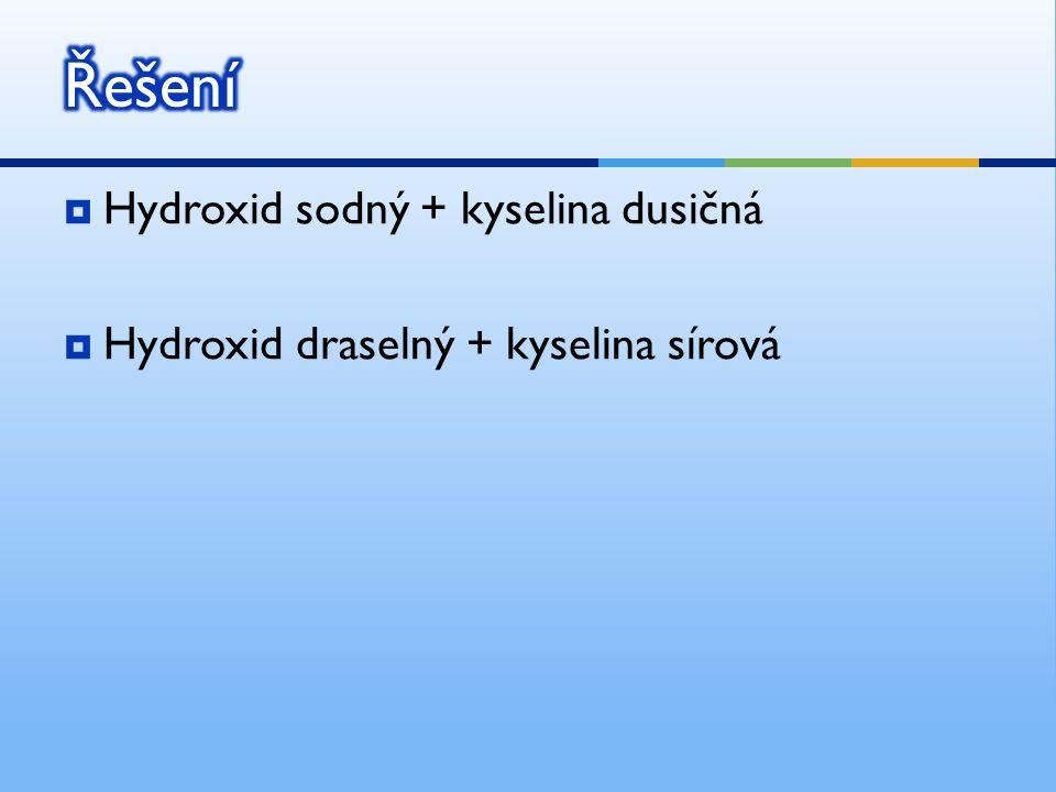  Hydroxid sodný + kyselina dusičná  Hydroxid draselný + kyselina sírová