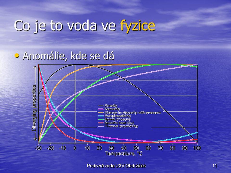 11 Co je to voda ve fyzice Anomálie, kde se dá Anomálie, kde se dá Podivná voda U3V Obdržálek