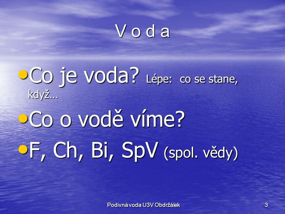 3 V o d a Co je voda. Lépe: co se stane, když… Co je voda.