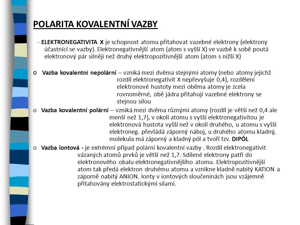 POLARITA KOVALENTNÍ VAZBY - ELEKTRONEGATIVITA X je schopnost atomu přitahovat vazebné elektrony (elektrony účastnící se vazby).
