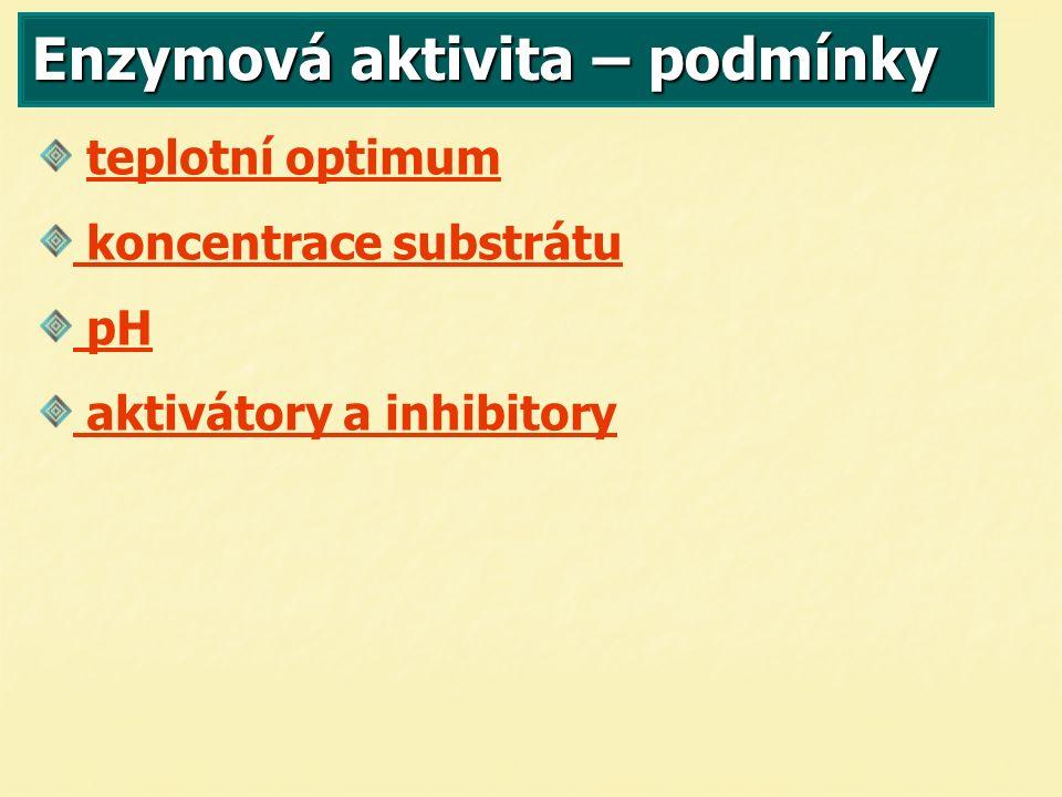Enzymová aktivita – podmínky teplotní optimum koncentrace substrátu pH aktivátory a inhibitory