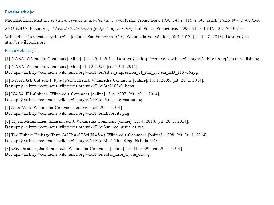 Použité zdroje: MACHÁČEK, Martin. Fyzika pro gymnázia: astrofyzika. 1. vyd. Praha: Prometheus, 1998, 143 s., [16] s. obr. příloh. ISBN 80-719-6091-8.