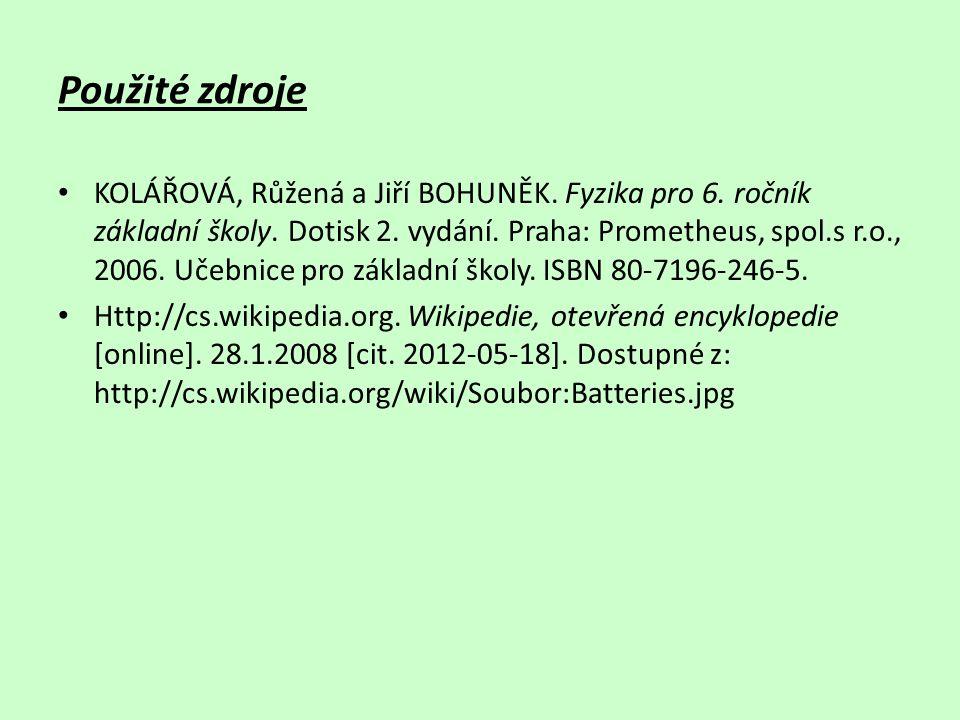 Použité zdroje KOLÁŘOVÁ, Růžená a Jiří BOHUNĚK. Fyzika pro 6.