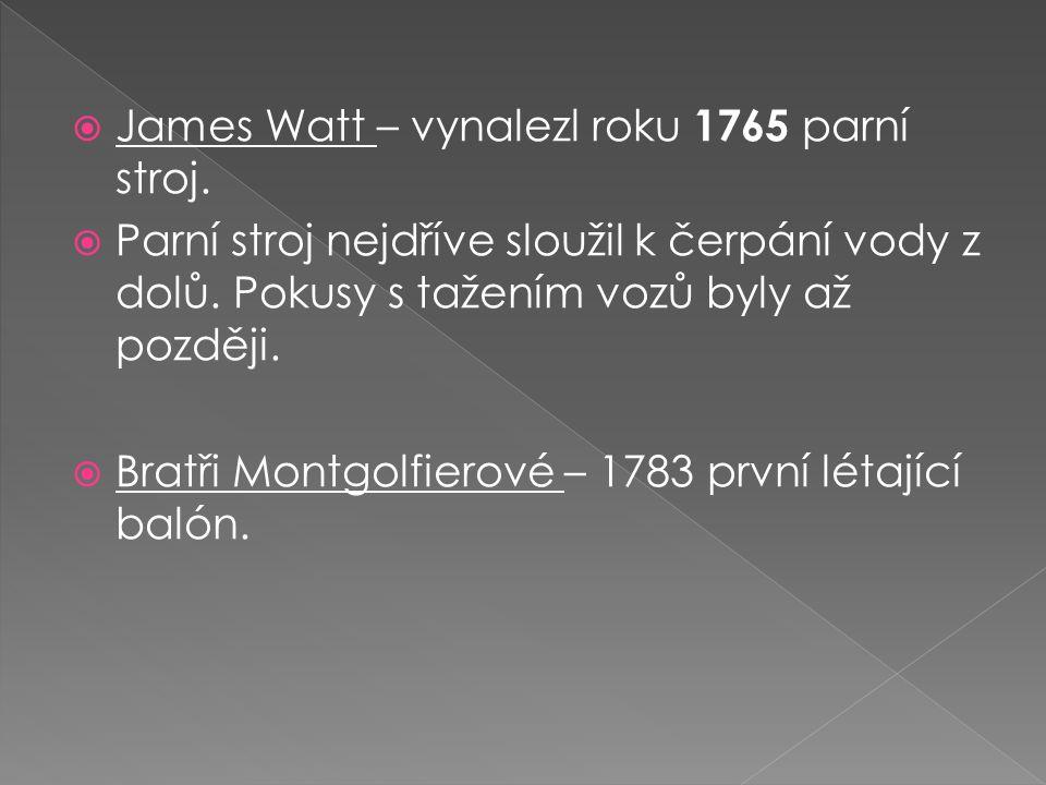  James Watt – vynalezl roku 1765 parní stroj.