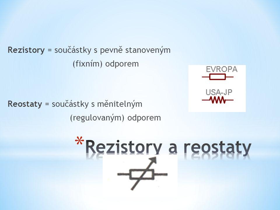 Rezistory = součástky s pevně stanoveným (fixním) odporem Reostaty = součástky s měnitelným (regulovaným) odporem