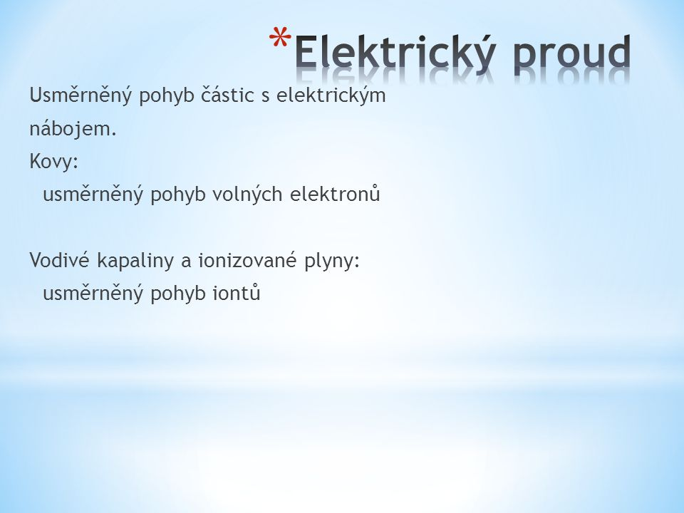 Usměrněný pohyb částic s elektrickým nábojem.