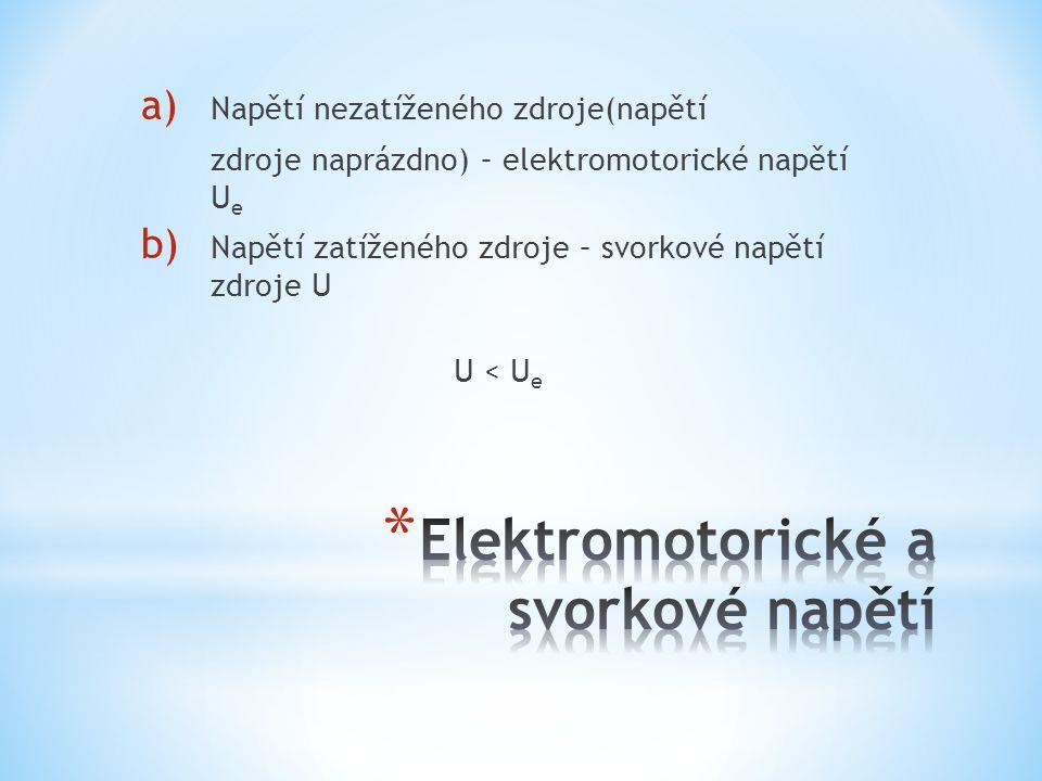 a) Napětí nezatíženého zdroje(napětí zdroje naprázdno) – elektromotorické napětí U e b) Napětí zatíženého zdroje – svorkové napětí zdroje U U < U e