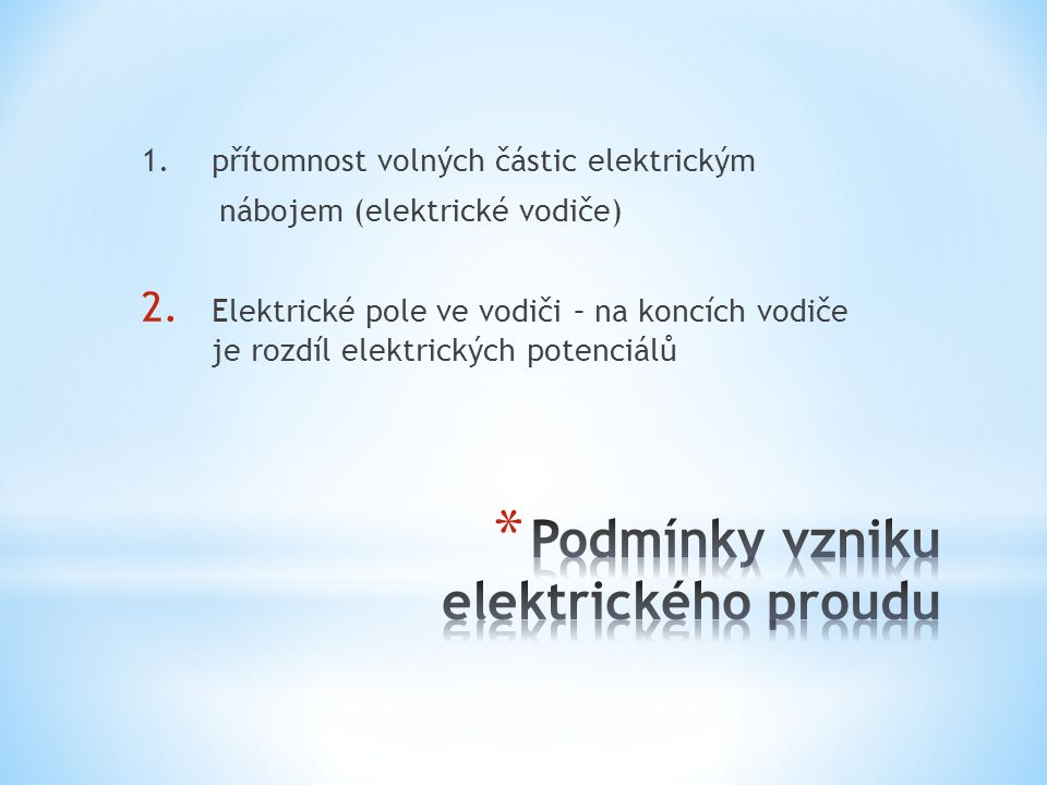 1. přítomnost volných částic elektrickým nábojem (elektrické vodiče) 2.