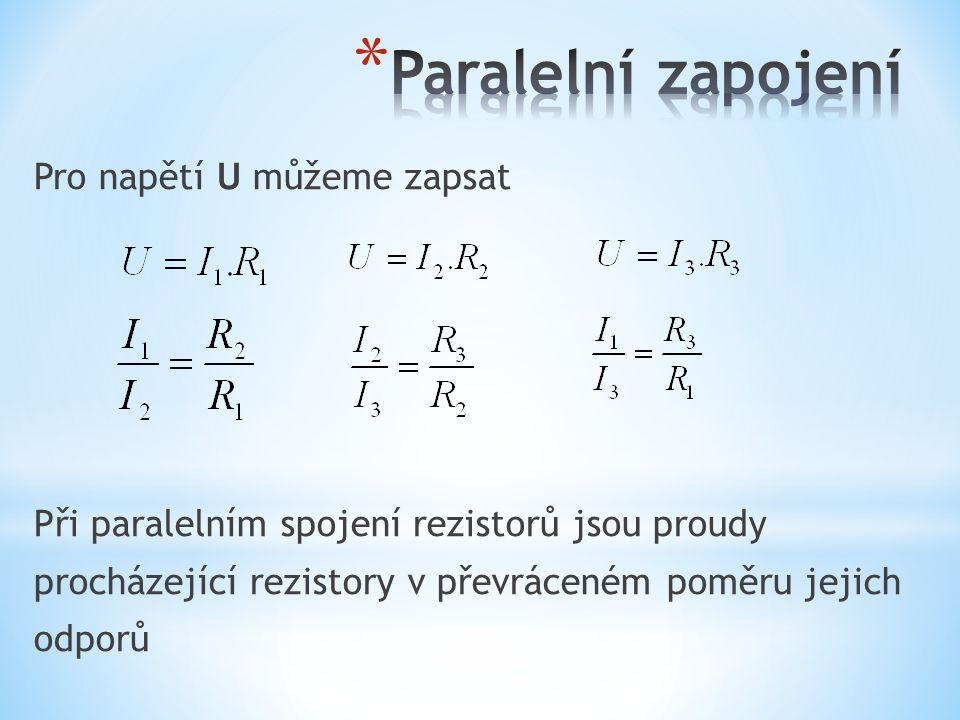 Pro napětí U můžeme zapsat Při paralelním spojení rezistorů jsou proudy procházející rezistory v převráceném poměru jejich odporů