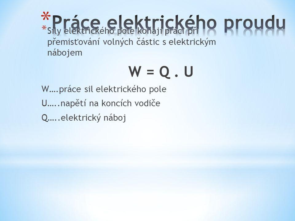 * Síly elektrického pole konají práci při přemisťování volných částic s elektrickým nábojem W = Q.