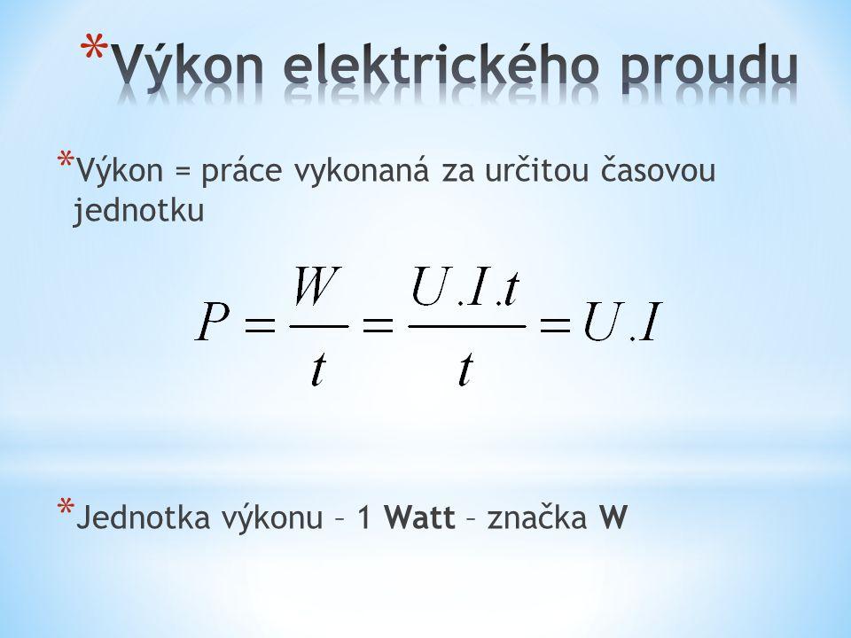 * Výkon = práce vykonaná za určitou časovou jednotku * Jednotka výkonu – 1 Watt – značka W