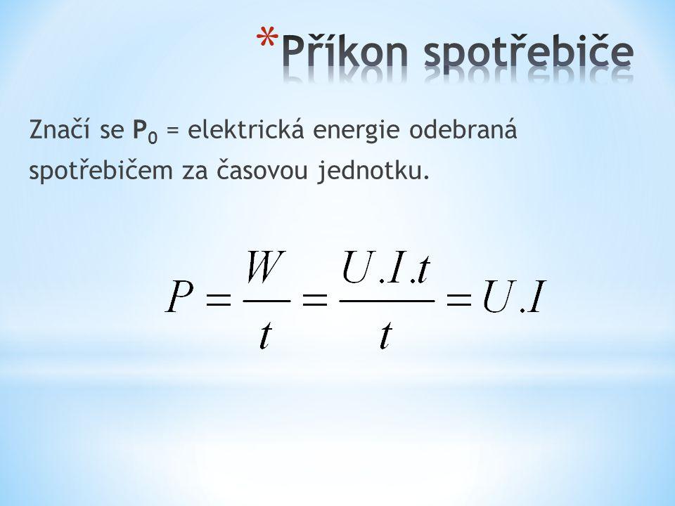 Značí se P 0 = elektrická energie odebraná spotřebičem za časovou jednotku.