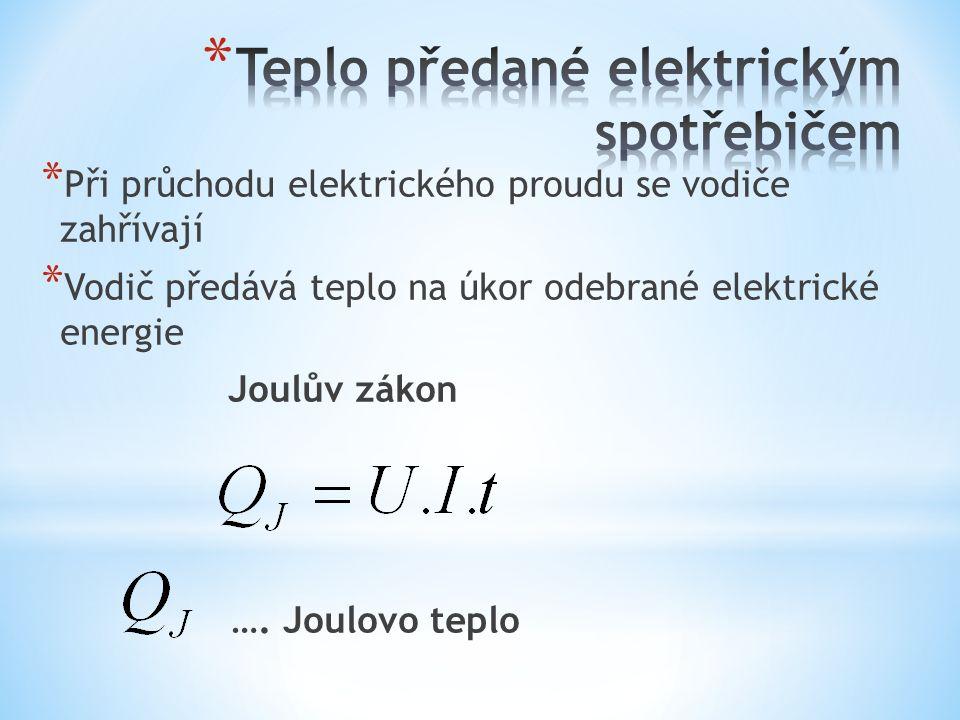 * Při průchodu elektrického proudu se vodiče zahřívají * Vodič předává teplo na úkor odebrané elektrické energie Joulův zákon ….